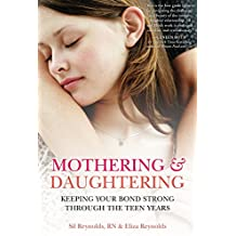 Mothering and Daughtering: Keeping Your Bond Strong Through the Teen Years (English Edition)