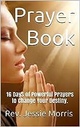 Prayer Book: 16 Days of Powerful Prayers to Change Your Destiny.