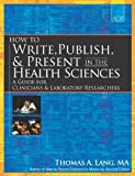 How to Write, Publish, & Present in the Health Sciences: A Guide for Clinicians & Laboratory Researchers