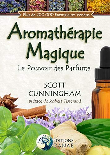 L'Aromathérapie Magique: Le Pouvoir des Parfums par Scott CUNNINGHAM