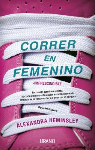Correr en femenino (Entorno y bienestar) por Alexandra Heminsley