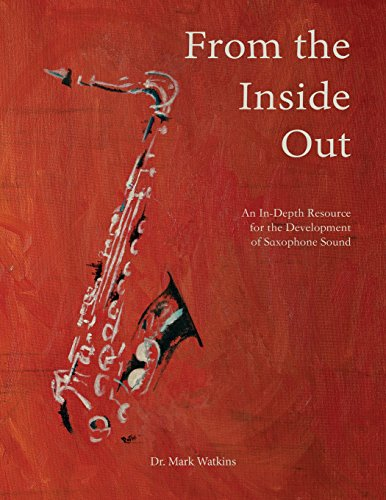 From the Inside Out: An In-depth Resource for the Development of Saxophone Sound