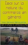 Essai sur la nature du commerce en général: 1ère, 2ème et 3ème partie (French Edition)