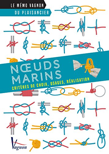 Nœuds marins - Critères de choix, usages, réalisation (Le mémo Vagnon du plaisancier) por Alain Tardif