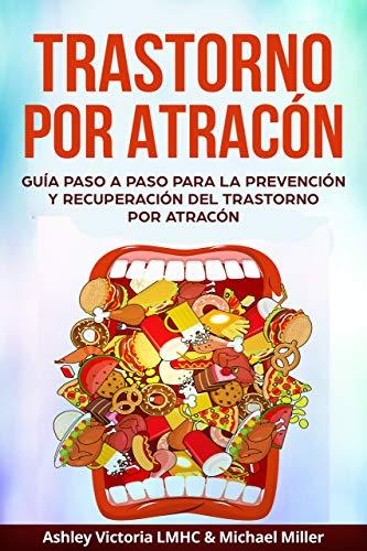 Trastorno por Atracón: Guía Paso a Paso para la Prevención y Recuperación del Trastorno por Atracón (Binge Eating Disorder in Spanish /Binge Eating Disorder en Español)