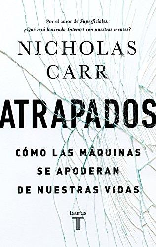 Atrapados: Cómo las máquinas se apoderan de nuestras vidas (Pensamiento) por Nicholas Carr