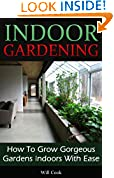 #4: Indoor Gardening: How To Grow Gorgeous Gardens Indoors With Ease (Container Gardening, Aeroponics, Hydroponics, Vertical Tower Gardens, Window Gardens and House Plants) (Gardening Guidebooks)