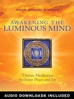 Awakening the Luminous Mind: Tibetan Meditation for Inner Peace and Joy par [Wangyal Rinpoche, Tenzin]