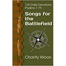 Songs for the Battlefield: 120 Daily Devotions Psalms 1-75