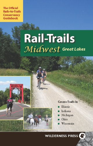 Rail-Trails Midwest Great Lakes: Illinois, Indiana, Michigan,