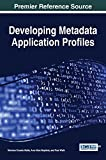Developing Metadata Application Profiles (Advances in Web Technologies and Engineering)