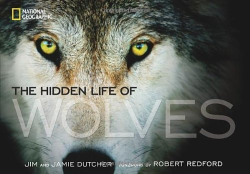 The Hidden Life of Wolves by Dutcher, Jim, Dutcher, Jamie (2013) Hardcover