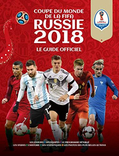FIFA COUPE DU MONDE FOOTBALL RUSSIE 2018 ( Le Guide Officiel) par Fifa FIFA