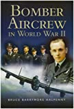 Bomber Aircrew of World War II: True Stories of Frontline Air Combat