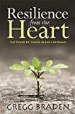 Resilience from the Heart: The Power to Thrive in Life's Extremes