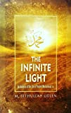 The Infinite Light (This book,an analysis of the Life of Prophet Muhammad SAW.Author , Focuses on particular aspects of Prophet's life that highlight his significance as a leader, a husband, a father an educator, and a worshiper.)