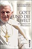 Gott und die Welt: Ein Gespräch mit Peter Seewald - Joseph Ratzinger Benedikt XVI.