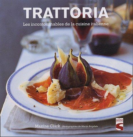 Trattoria : Les incontournables de la cuisine italienne par Maxine Clark