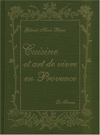 Cuisine et art de vivre en Provence par Gabriel-Henri Blanc