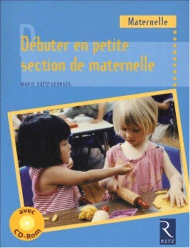 Débuter en petite section de maternelle : Cycle 1 (1Cédérom) par Marie Goëtz
