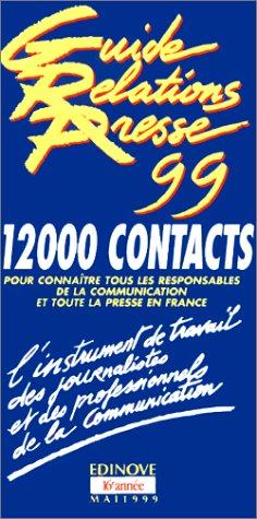 Le guide des relations presse 1999. 12000 contacts pour connaître tous les responsables de la communication et toute la presse en France