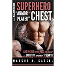 """Superhero """"Armor-Plated"""" Chest: How to Use Push-Ups, Dips and Advanced Calisthenics to Add Inches to Your Pecs & Develop Explosive Upper Body Strength: ... for Chest Mass/Power) (English Edition)"""