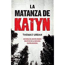La matanza de Katyn: Historia del mayor crimen soviético de la Segunda Guerra Mundial