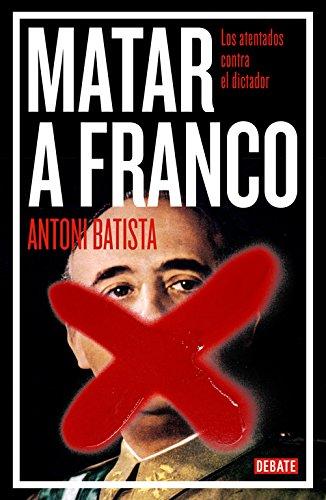 Matar a Franco: Los atentados contra el dictador (Debate) por Antoni Batista