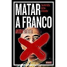 Matar a Franco: Los atentados contra el dictador (DEBATE)
