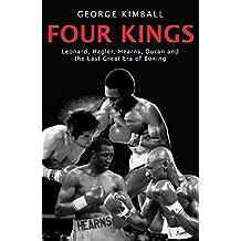 Four Kings: Leonard, Hagler, Hearns, Duran and the Last Great Era of Boxing: Leonard, Hagler, Hearns and Duran and the Last Great Era of Boxing
