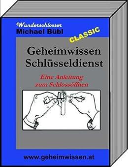 Geheimwissen Schlüsseldienst: Eine Anleitung zum Schlossöffnen von [Bübl, Michael]