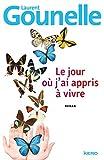 Le jour ou j'ai appris a vivre ( grand format: nouveaute ) (French Edition) by Laurent Gounelle (2014-10-02)