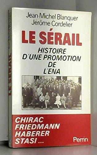 LE SERAIL. Histoire d'une promotion de l'ENA