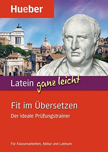 Latein ganz leicht – Fit im Übersetzen: Der ideale Prüfungstrainer.Für Klassenarbeiten, Abitur und Latinum / Buch