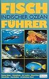Fischführer Indischer Ozean. Rotes Meer bis Thailand -