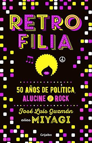 Retrofilia: 50 años de política, alucine y rock por Miyagi