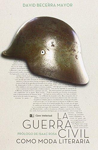 La Guerra Civil Como Moda Literaria (Misceláneos) por David Becerra Mayor