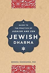 Jewish Dharma: A Guide to the Practice of Judaism and Zen by Brenda Shoshanna Ph.D. Ph.D. (2008-08-26)