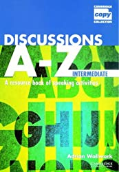 Discussions A-Z Intermediate: A Resource Book of Speaking Activities (Cambridge Copy Collection)