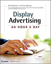 Display Advertising: An Hour a Day by David Booth (2012-09-11)