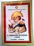 Il Formaggio in Cucina Ricette Accademia Italiana della Cucina [SR] A65