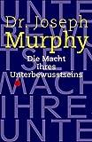 Die Macht Ihres Unterbewußtseins - Joseph Murphy
