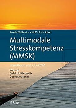 Multimodale Stresskompetenz (MMSK): Handbuch mit CD-ROM · Konzept, Didaktik/Methodik, Übungsmaterial