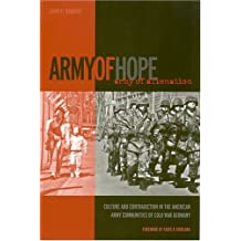 Army of Hope, Army of Alienation: Culture and Contradiction in the American Army Communities of Cold War Germany
