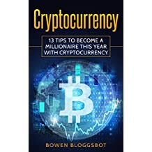 Cryptocurrency: 13 Tips to Become a Millionaire This Year with cryptocurrency (bitcoin, Blockchain, cryptocurrency trading, cryptocurrency trading, cryptocurrency mining) (English Edition)