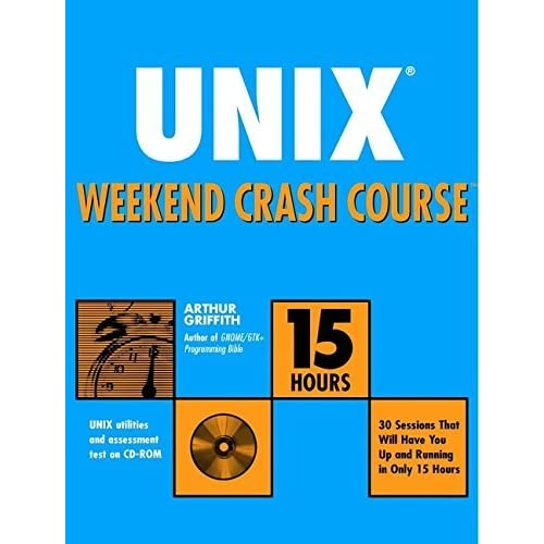 UNIX Weekend Crash Course by Arthur Griffith (2002-05-01)