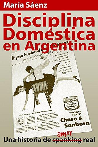 Disciplina Doméstica en Argentina: Una historia de -spanking- amor real (Spanish Edition)