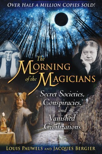 The Morning of the Magicians: Secret Societies, Conspiracies, and Vanished Civilizations by Pauwels, Louis, Bergier, Jacques (2008) Paperback