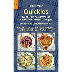 Quickies - für alle, die herkömmliche Backwaren schlecht vertragen - schnell und einfach zubereitet: Bei Verdauungsbeschwerden durch Milch, Gluten und überzüchtetes Getreide (Weizen etc.)