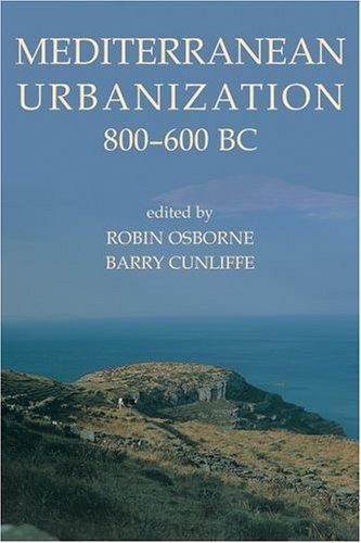 Mediterranean Urbanization 800-600 BC (Proceedings of the British Academy)